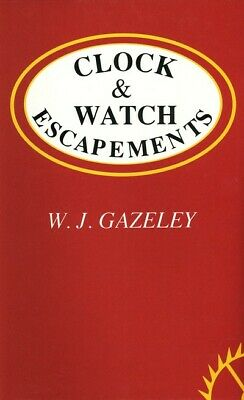 Clock and watch escapements by W.J. Gazeley (Hardback) FREE Shipping, Save £s