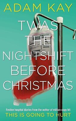 TWAS THE NIGHTSHIFT BEFORE CHRISTMAS Adam Kay HARDCOVER *BRAND NEW*