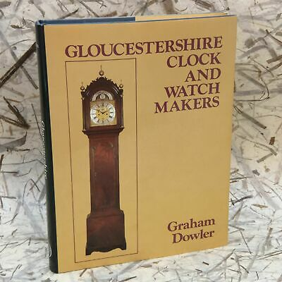 Graham Dowler / Gloucestershire Clock & Watchmakers Illustrated 1st ed #1990