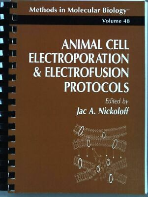 Animal Cell Electroporation and Electrofusion Protocols (Methods in Molecular Bi