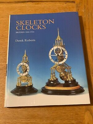 Skeleton Clocks Britain 1800-1914 By Derek Roberts
