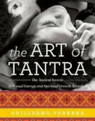 The Art of Tantra: The Ancient Secrets of Sexual Energy and Spiritual Growth Rev