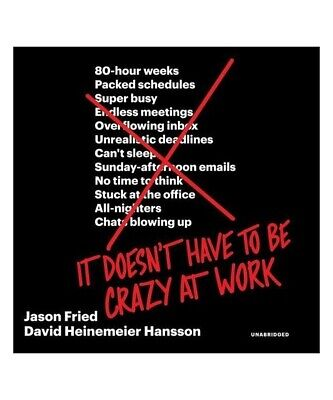Jason Fried, David Heinemeier Hansson It Doesn '' T Have to Be Crazy at Work