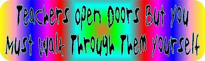 10in x 3in Teachers Open Doors You Walk Through Bumper magnet  magnets