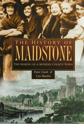 The history of Maidstone: the making of a modern county town by Peter Clark