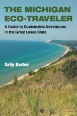 The Michigan eco-traveler: a guide to sustainable adventures in the Great Lakes