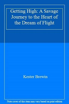 Getting High: A Savage Journey to the Heart of the Dream of Flight By Kester Br