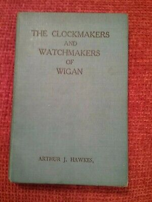 WIGAN * Clockmakers & Watchmakers of Wigan *Arthur J Hawks.RARE hb 1950 1st Edit