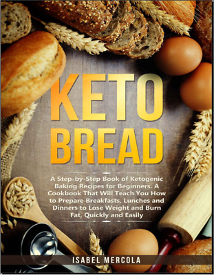 Keto Bread A Step-By-Step Book of Ketogenic Baking Recipes Vintage Diabetic{PDF}