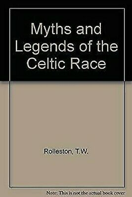 Myths and Legends of the Celtic Race by Rolleston, T. W