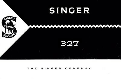 Singer 327-327K Sewing Machine/Embroidery/Serger Owners Manual Reprinted Copy