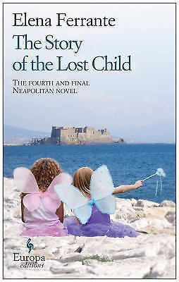 Neapolitan Novels: The Story of the Lost Child Bk. 4 by Elena Ferrante (2015,...