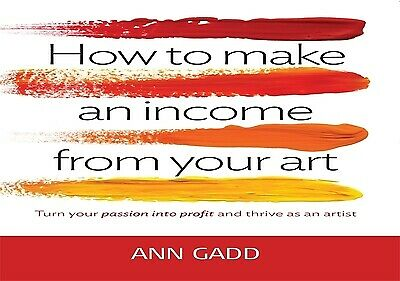 How to make an income from your art: turn your passion into profit and thrive