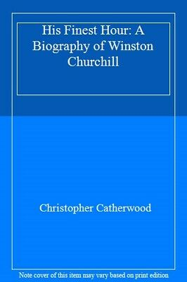 His Finest Hour: A Biography of Winston Churchill By Christopher Catherwood
