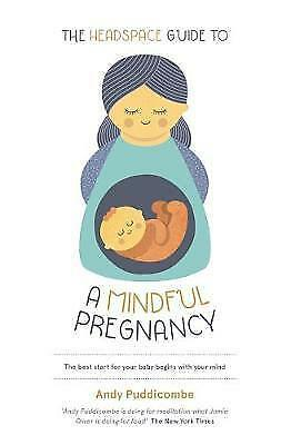 The Headspace Guide To...A Mindful Pregnancy, Excellent, Puddicombe, Andy Book