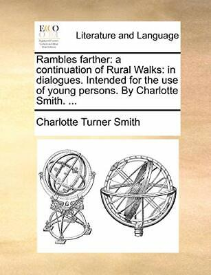 Rambles farther: a continuation of Rural Walks:. Smith, Tur.#