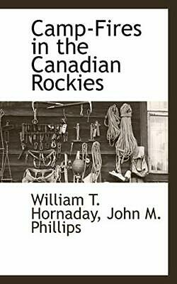 Camp-Fires in the Canadian Rockies. Hornaday, T. 9781117650623 Free Shipping.#
