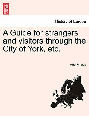 A Guide for strangers and visitors through the City of York, etc.. Anonymous.#