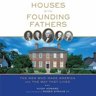 Houses of the Founding Fathers: The Men Who Made America and the Way They Lived