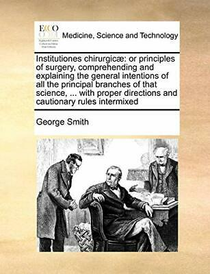 Institutiones chirurgic: or principles of surg. Smith, George.#
