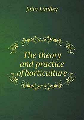 The Theory and Practice of Horticulture. Lindley, John 9785518482159 New.#