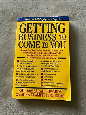 Getting Business to Come to You : Everything You Need to Do Your Own...