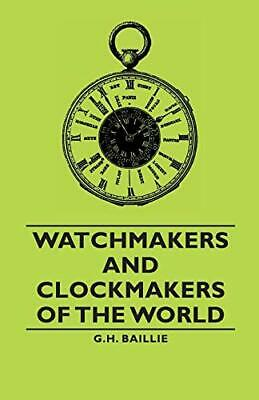 Watchmakers and Clockmakers of the World. Baillie, H. 9781406791136 New.#*=