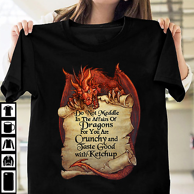 Sm Meddle Not In Affairs Of Dragons Shirt funny  shirt You Are Crunchy. 5X