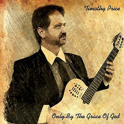Timothy Price Only By The Grace God Fingerstyle Guitar CD NEW!