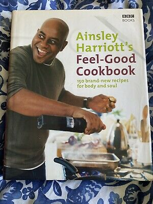 Ainsley Harriott's Feel-Good Cookbook : 150 Brand-New Recipes for Body and Soul
