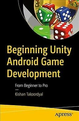 Beginning Unity Android Game Development : From Beginner to Pro, Paperback by...