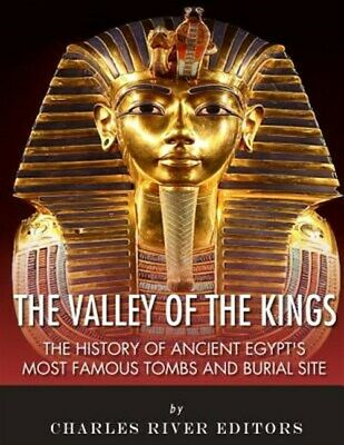 The Valley of the Kings: The History of Ancient Egypt's Most Famous Tombs and...
