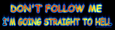 Don't Follow Me I'm Going Straight to Hell Bumper Sticker agnostic atheist pagan