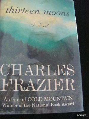 Thirteen Moons by Charles Frazier SIGNED 1 ed HCDJ Historical Frontier Fiction