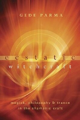 Ecstatic Witchcraft New Book Magick Philosophy Shaman Healing Trance Gede Parma