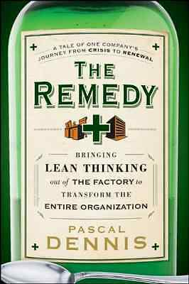 The Remedy: Bringing Lean Thinking Out of the Factory t - Hardcover NEW Dennis,