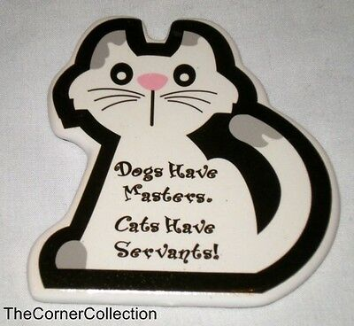 Ceramic Cat Shaped Magnet - Dogs Have Masters. Cats Have Servants!