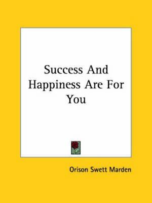 Success and Happiness Are for You by Orison Swett Marden 9781425355050