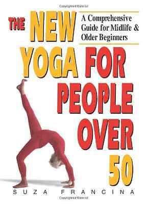 The New Yoga for People Over 50: A Comprehensive Guide  - Paperback NEW Francina