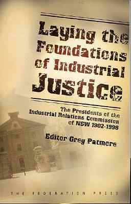 Laying the Foundations of Industrial Justice : The Pres - Greg Patmore NEW Hardc