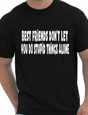 Best Friends Don't Let U Do Stupid Things Funny Adult Mens T-Shirt  Size S-XXL