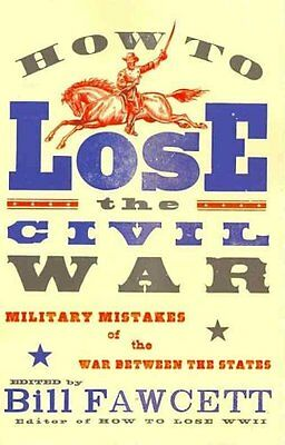 How to Lose the Civil War by Bill Fawcett (Paperback, 2011)