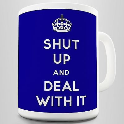 Shut Up And Deal With it Funny Coffee Mug