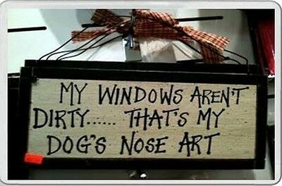 Fridge Magnet shabby chic Plaque windows aren't dirty that's my dog's nose art
