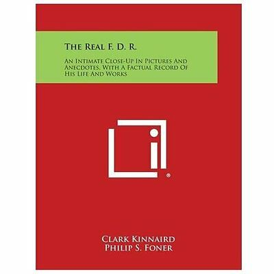 The Real F. D. R.: An Intimate Close-Up in Pictures and Anecdotes, with a Factua