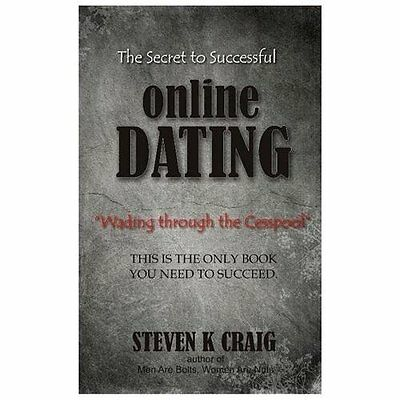 The Secret to Successful Online Dating: Wading Through the Cesspool - Craig, Ste
