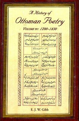A History of Ottoman Poetry Volume IV: 1700-1850 by E.J.W. Gibb (Paperback,...