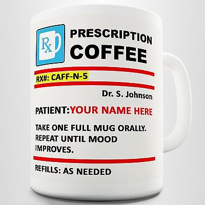 Personalised Prescription Coffee Funny Mug Cup