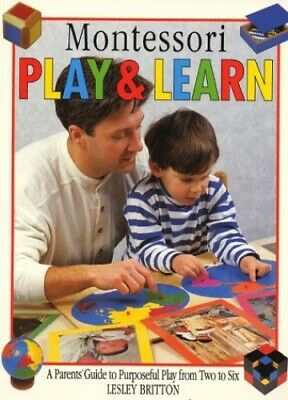 Montessori Play and Learn : A Parents' Guide to Pu..., Britton, Lesley Paperback