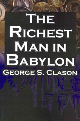 The Richest Man in Babylon: George S. Clason's Bestselling Guide to Financial...
